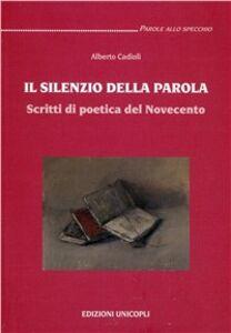 Il silenzio della parola. Scritti di poetica del Novecento