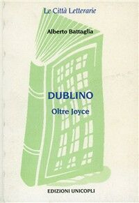 Dublino. Oltre Joyce