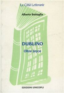 Libro Dublino. Oltre Joyce Alberto Battaglia