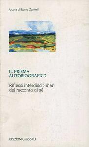 Libro Il prisma autobiografico. Riflessi interdisciplinari del racconto di sé