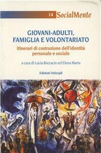 Foto Cover di Giovani-adulti. Famiglia e volontariato. Itinerari di costruzione dell'identità personale e sociale, Libro di  edito da Unicopli