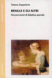 Foto Cover di Braille e gli altri. Percorsi storici di didattica speciale, Libro di Tamara Zappaterra, edito da Unicopli