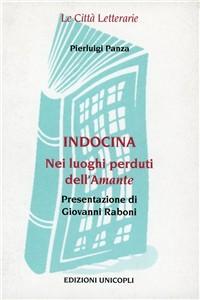 Libro Indocina. Nei luoghi perduti de «L'amante» Pierluigi Panza
