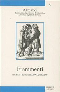 Libro Frammenti. Le scritture dell'incompleto Cesare Sestre , Carlo Ossola , Dominique Budor