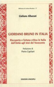 Libro Giordano Bruno in Italia. Riscoperta e fortuna critica in Italia dall'Unità agli inizi del Novecento Giuliano Albarani