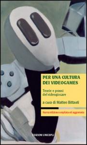 Libro Per una cultura dei videogames. Teorie e prassi del videogiocare