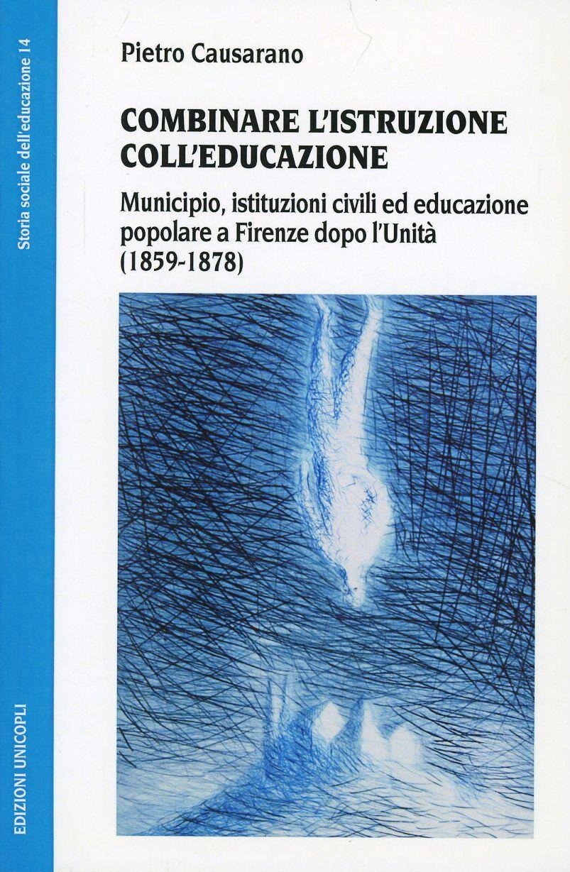 Combinare l'istruzione coll'educazione. Municipio, istituzioni civili ed educazione popolare a Firenze dopo l'unità (1859-1878)