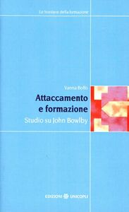 Libro Attaccamento e formazione. Studio su John Bowlby Vanna Boffo