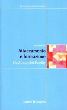 Attaccamento e formazione. Studio su John Bowlby - Vanna Boffo - copertina