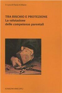 Libro Tra rischio e protezione. La valutazione delle competenze parentali
