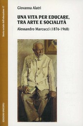 Una vita per educare, tra arte e socialità. Alessandro Marcucci (1876-1968)