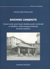Divenire comunità. Comuni rurali, poteri locali, identità sociali e territoriali in Valtellina e nella montagna lombarda nel tardo Medioevo