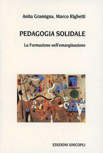 Libro Pedagogia solidale. La formazione nell'emarginazione Anita Gramigna , Marco Righetti