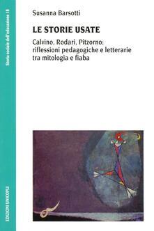 Le storie usate. Calvino, Rodari, Pitzorno: riflessioni pedagogiche e letterarie tra mitologia e fiaba.pdf
