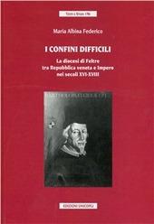 I confini difficili. La diocesi di Feltre tra Repubblica veneta e impero nei secoli XVI-XVIII