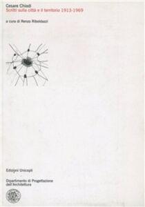 Libro Scritti sulla città e il territorio 1913-1969 Cesare Chiodi