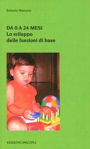 Libro Da 0 a 24 mesi. Lo sviluppo delle funzioni di base Roberto Marcone