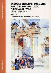 Libro Scuola e itinerari formativi dallo Stato pontificio a Roma capitale. L'istruzione primaria