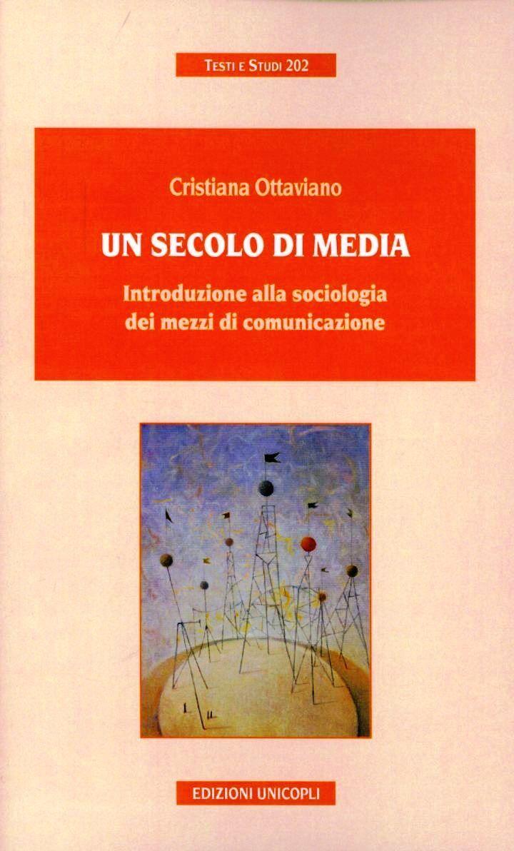 Un secolo di media. Introduzione alla sociologia dei mezzi di comunicazione