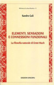 Elementi, sensazioni e connessioni funzionali. La filosofia naturale di Ernst Mach.pdf