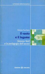 Libro Il vuoto e il legame. Simone Weil e la pedagogia dell'ascesi Simona Faucitano