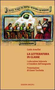 La letteratura in classe. L'educazione letteraria e il mestiere dell'insegnare