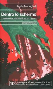 Libro Dentro lo schermo. Immersione e interattività nei god games Agata Meneghelli