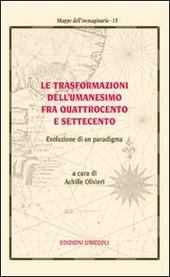 Le trasformazioni dell'umanesimo fra Quattrocento e Settecento. Evoluzione di un paradigma