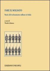 Fare il soldato. Storie del reclutamento militare in Italia