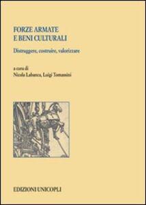 Foto Cover di Forze armate e beni culturali. Distruggere, costruire, valorizzare, Libro di  edito da Unicopli