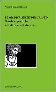 Foto Cover di Le ambivalenze dell'aiuto. Teorie e pratiche del dare e del ricevere, Libro di  edito da Unicopli