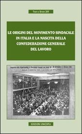 Le origini del movimento sindacale in Italia e la nascita della Confederazione generale del lavoro