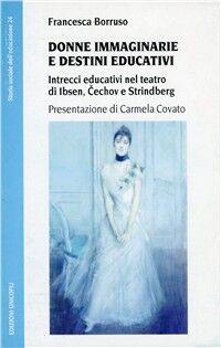 Donne immaginarie e destini educativi. Intrecci educativi nel teatro di Cechov, Ibsen e Strindberg