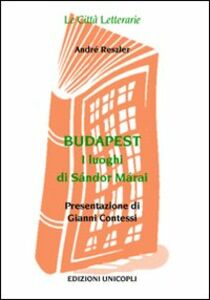 Libro Budapest. I Luoghi di Sándor Márai André Reszler
