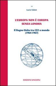 L' Europa non è Europa senza Londra. Il Regno Unito tra CEE e mondo (1964-1967)