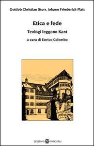 Libro Etica e fede. Teologi leggono Kant Gottlob C. Storr , Johann F. Flatt