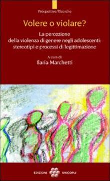 Volere o violare? La percezione della violenza di genere negli adolescenti. Stereotipi e processi di legittimazione - copertina