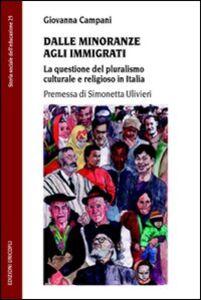 Foto Cover di Dalle minoranze agli immigrati. La questione del pluralismo culturale e religioso in Italia, Libro di Giovanna Campani, edito da Unicopli