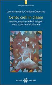 Libro Cento cieli in classe. Pratiche, segni e simboli religiosi nella scuola multiculturale Laura Mentasti , Cristiana Ottaviano