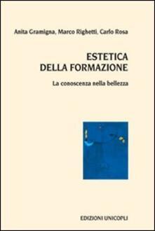Estetica della formazione. La conoscenza nella bellezza - Anita Gramigna,Marco Righetti,Carlo Rosa - copertina