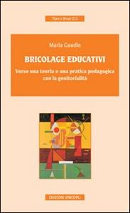 Libro Bricolage educativi. Verso una teoria e una pratica pedagogica con la genitorialità Maria Gaudio