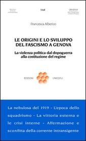 Le origini e lo sviluppo del fascismo a Genova. La violenza politica dal dopoguerra alla costituzione del regime