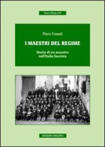 Libro I maestri del regime. Storia di un maestro-prete tra scuola, guerra e fascismo Piero Fossati