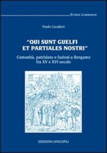 «Qui sunt guelfi et partiales nostri». Comunità, patriziato e fazioni a Bergamo fra XV e XVI secolo