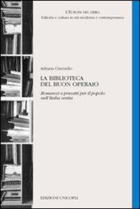 Libro La biblioteca del buon operaio. Romanzi e precetti per il popolo nell'Italia unita Adriana Chemello