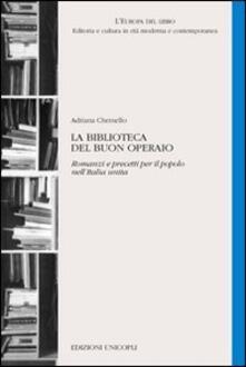 Grandtoureventi.it La biblioteca del buon operaio. Romanzi e precetti per il popolo nell'Italia unita Image