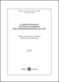 Il Il «liber synodalium» e la «nota ecclesiarum» della diocesi di Cremona (1385-1400). Edizione dei manoscritti e repertorio delle istituzioni ecclesistiche - - wuz.it