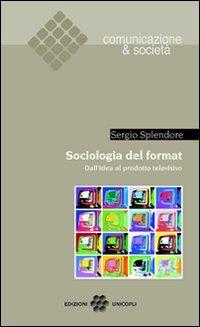 Sociologia del format. Dall'idea al prodotto televisivo