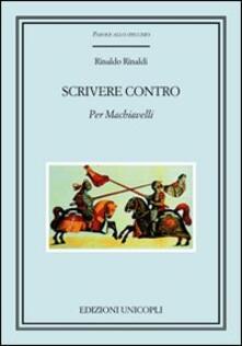 Scrivere contro. Per Machiavelli - Rinaldo Rinaldi - copertina