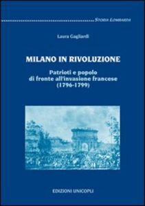 Foto Cover di Milano in rivoluzione. Patrioti e popolo di fronte all'invasione francese (1796-1799), Libro di Laura Gagliardi, edito da Unicopli